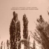 SORTIE DU DISQUE «CEREMONY'S A NAME FOR A RICH HORN» DIDIER LASSERRE & JEAN-LUC CAPPOZZO